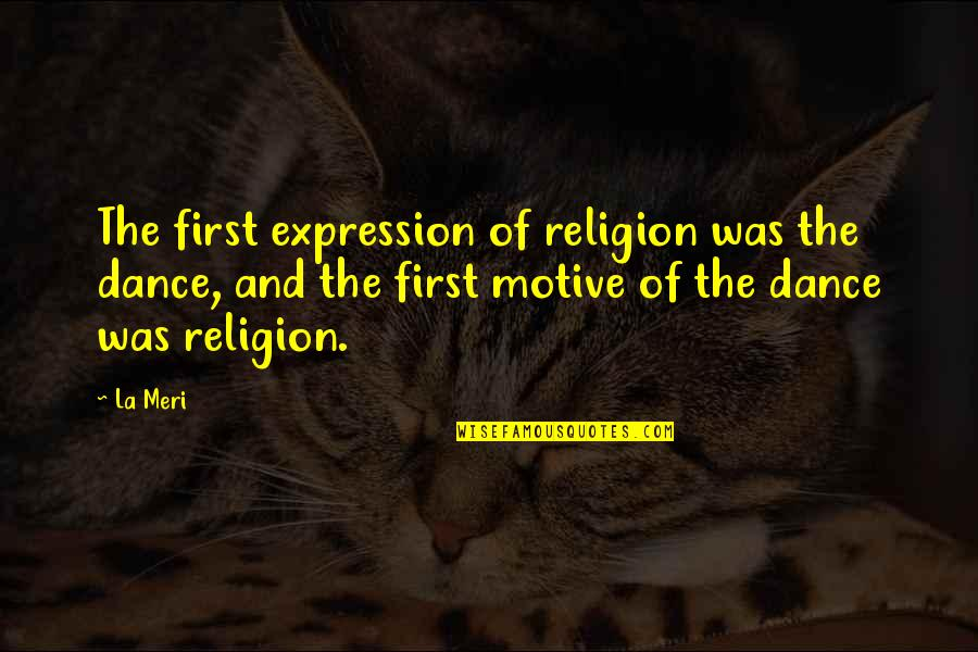 Dance Expression Quotes By La Meri: The first expression of religion was the dance,