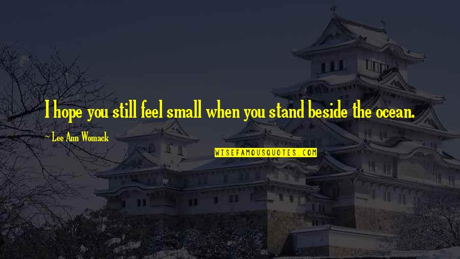 Dance Expression Quotes By Lee Ann Womack: I hope you still feel small when you