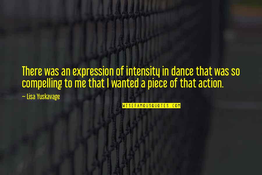 Dance Expression Quotes By Lisa Yuskavage: There was an expression of intensity in dance