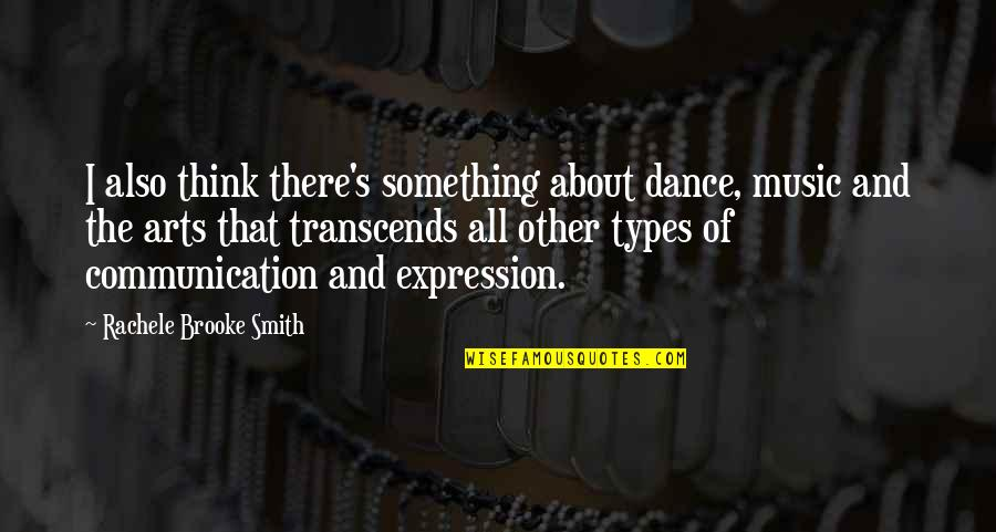 Dance Expression Quotes By Rachele Brooke Smith: I also think there's something about dance, music