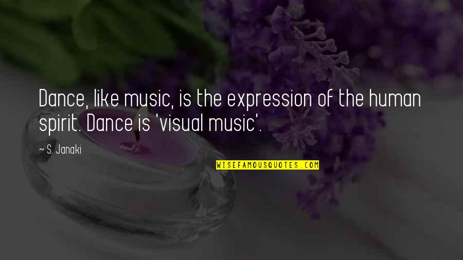 Dance Expression Quotes By S. Janaki: Dance, like music, is the expression of the