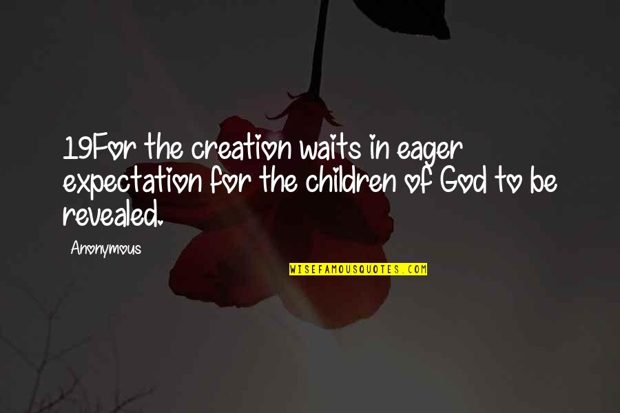 Dance Flexibility Quotes By Anonymous: 19For the creation waits in eager expectation for