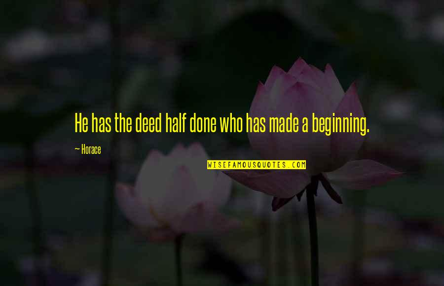 Dance Flexibility Quotes By Horace: He has the deed half done who has