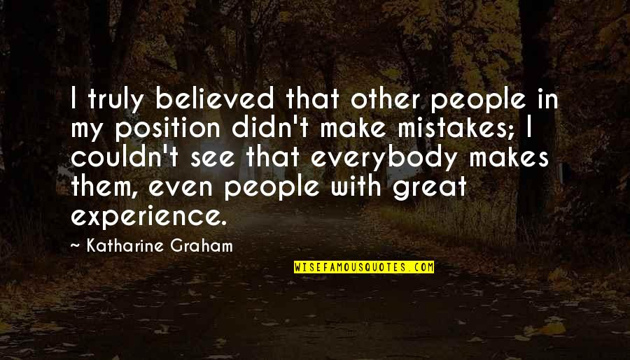 Dance Flexibility Quotes By Katharine Graham: I truly believed that other people in my