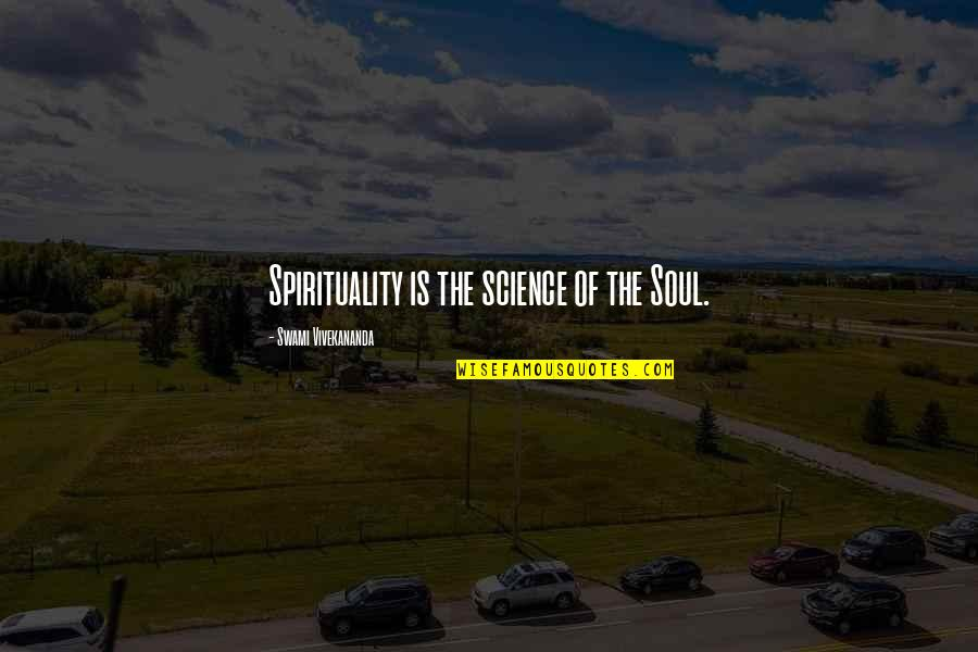 Dance Flexibility Quotes By Swami Vivekananda: Spirituality is the science of the Soul.