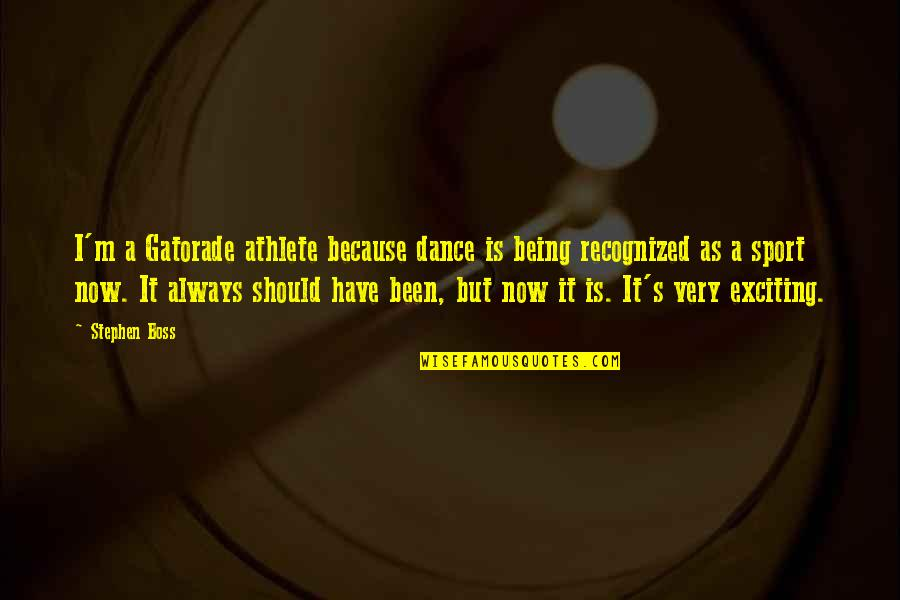 Dance Not Being A Sport Quotes By Stephen Boss: I'm a Gatorade athlete because dance is being