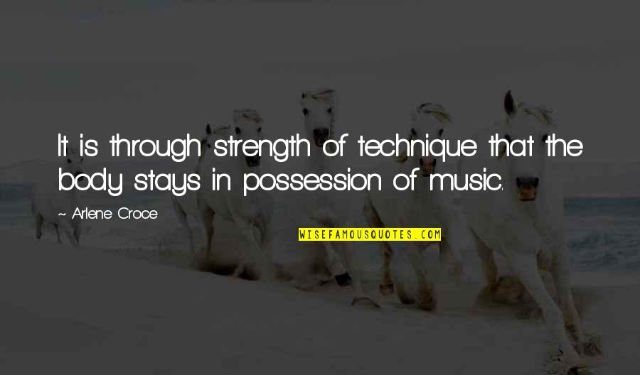 Dance Technique Quotes By Arlene Croce: It is through strength of technique that the