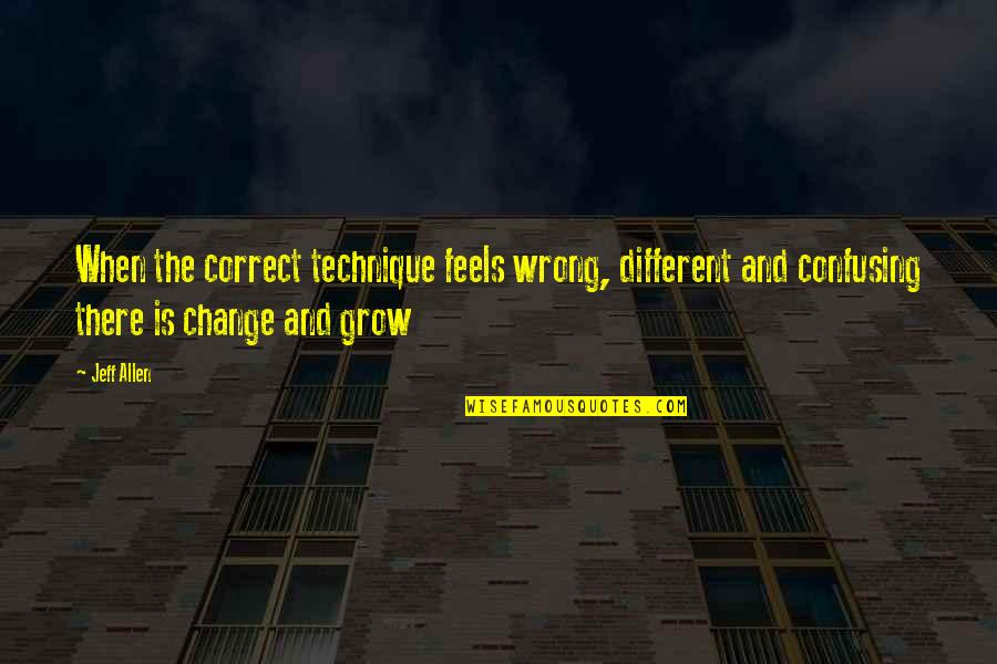 Dance Technique Quotes By Jeff Allen: When the correct technique feels wrong, different and