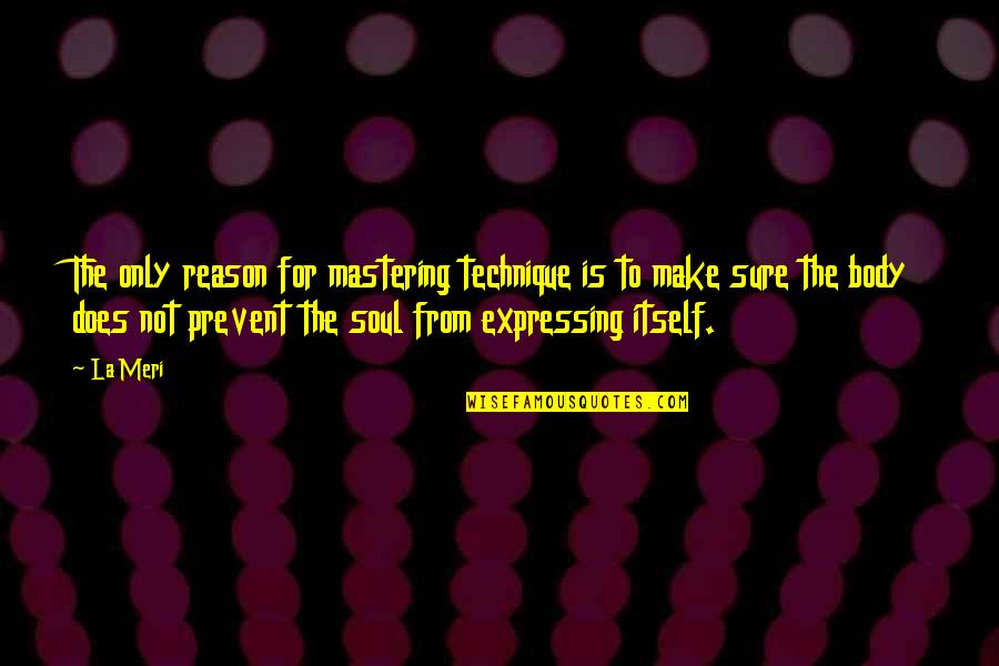 Dance Technique Quotes By La Meri: The only reason for mastering technique is to
