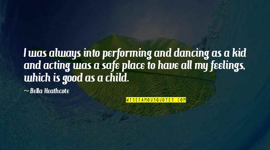 Dancing And Acting Quotes By Bella Heathcote: I was always into performing and dancing as