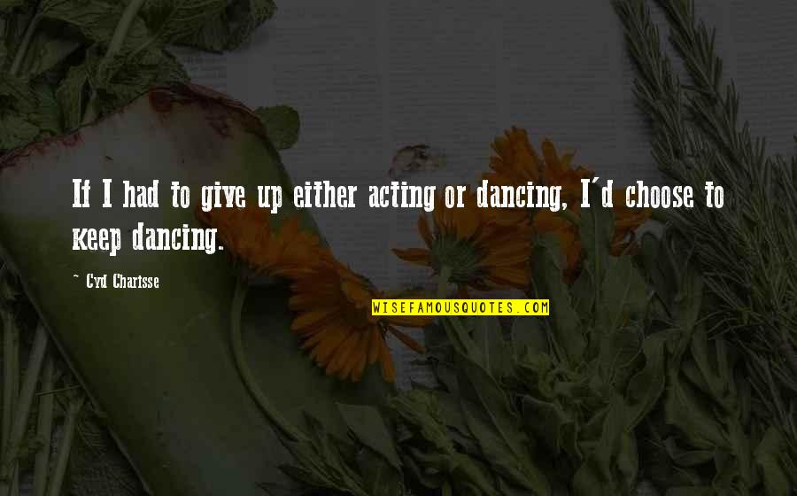 Dancing And Acting Quotes By Cyd Charisse: If I had to give up either acting