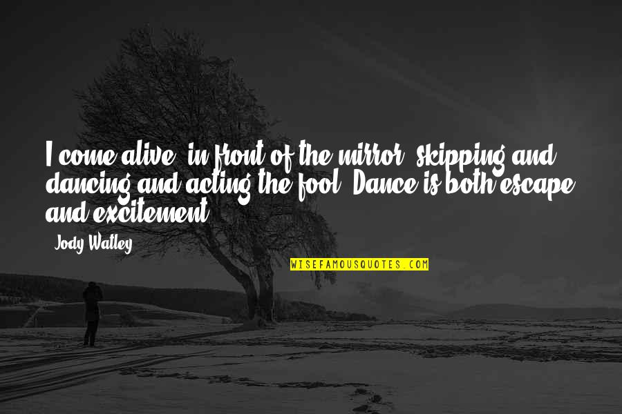 Dancing And Acting Quotes By Jody Watley: I come alive, in front of the mirror,