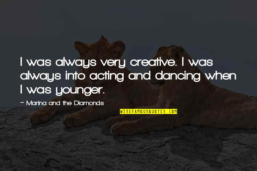 Dancing And Acting Quotes By Marina And The Diamonds: I was always very creative. I was always