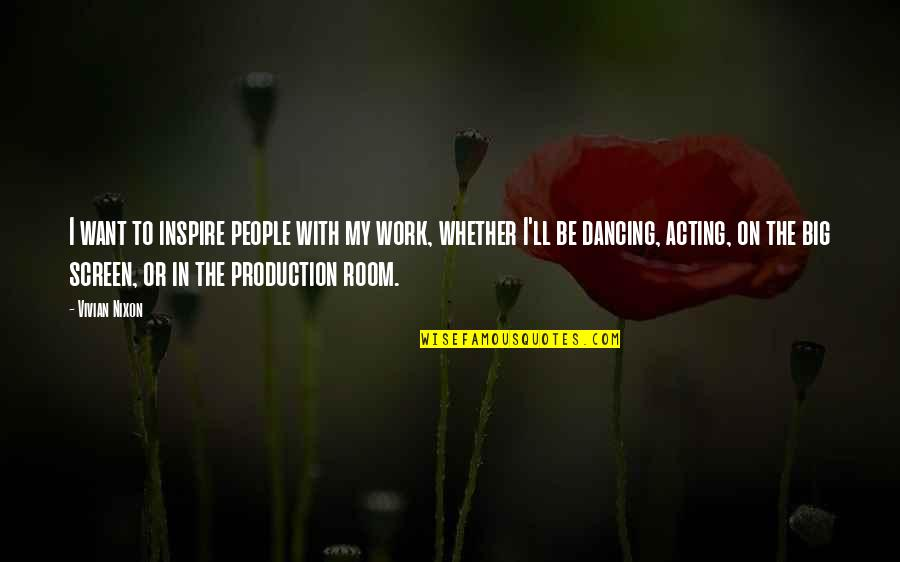 Dancing And Acting Quotes By Vivian Nixon: I want to inspire people with my work,