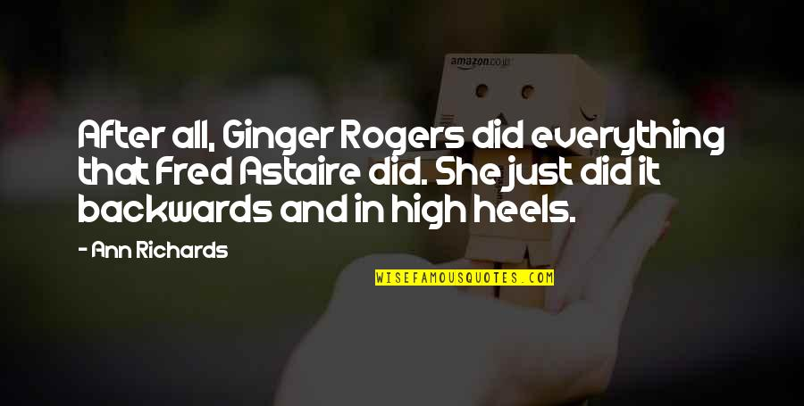 Dancing And Quotes By Ann Richards: After all, Ginger Rogers did everything that Fred