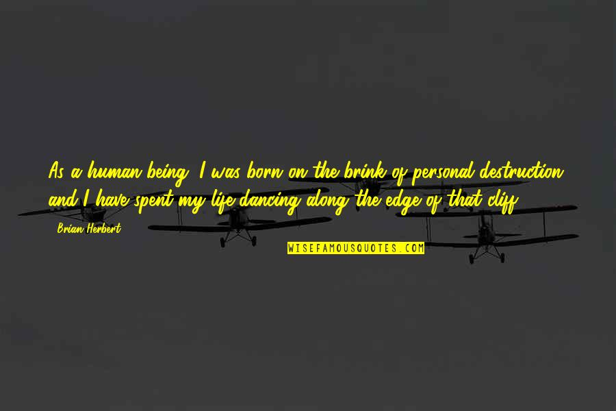 Dancing And Quotes By Brian Herbert: As a human being, I was born on