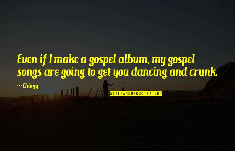 Dancing And Quotes By Chingy: Even if I make a gospel album, my