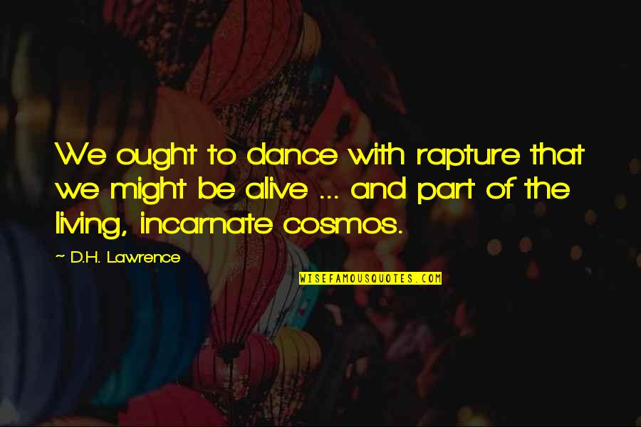 Dancing And Quotes By D.H. Lawrence: We ought to dance with rapture that we