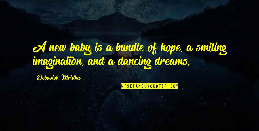 Dancing And Quotes By Debasish Mridha: A new baby is a bundle of hope,