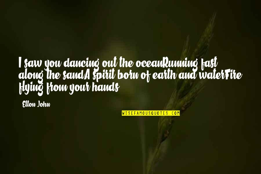 Dancing And Quotes By Elton John: I saw you dancing out the oceanRunning fast
