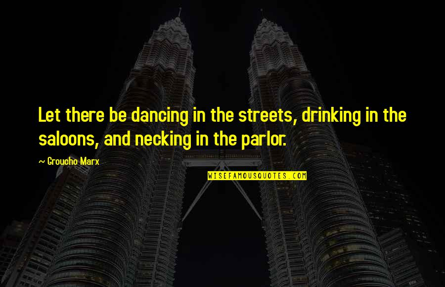 Dancing And Quotes By Groucho Marx: Let there be dancing in the streets, drinking