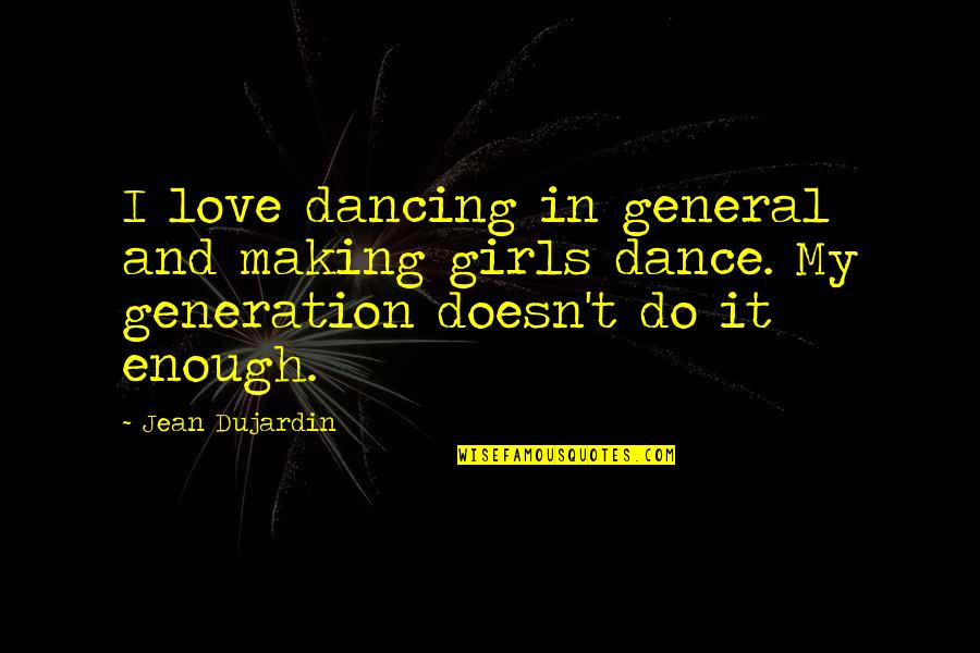Dancing And Quotes By Jean Dujardin: I love dancing in general and making girls