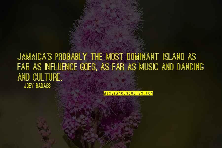 Dancing And Quotes By Joey Badass: Jamaica's probably the most dominant island as far