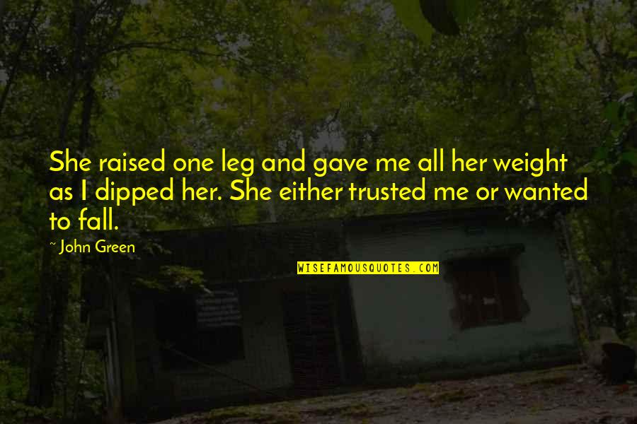 Dancing And Quotes By John Green: She raised one leg and gave me all