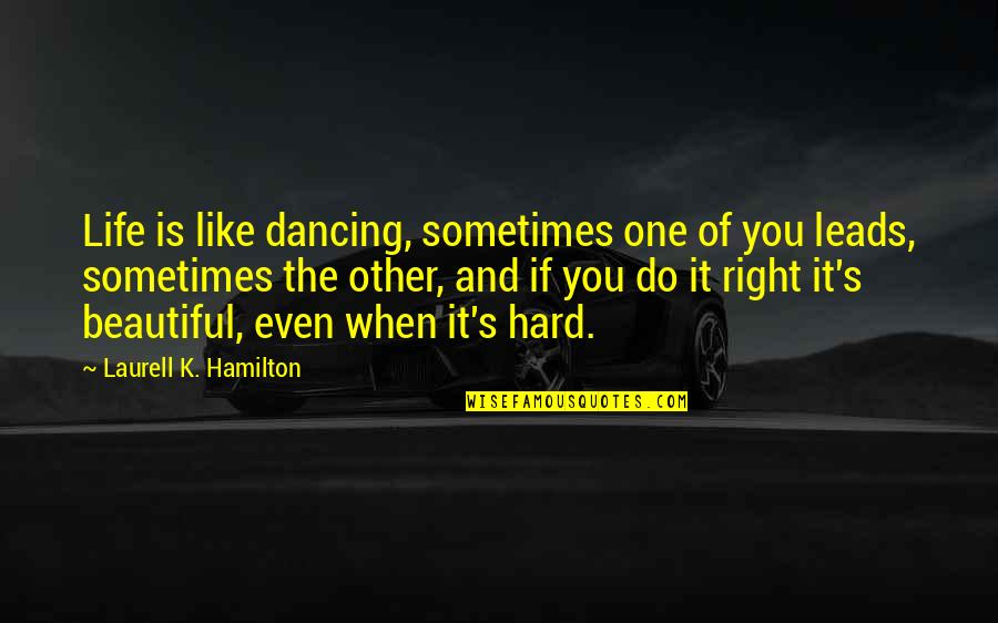Dancing And Quotes By Laurell K. Hamilton: Life is like dancing, sometimes one of you
