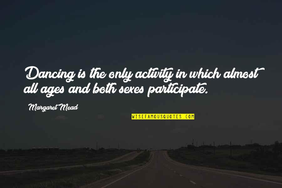 Dancing And Quotes By Margaret Mead: Dancing is the only activity in which almost