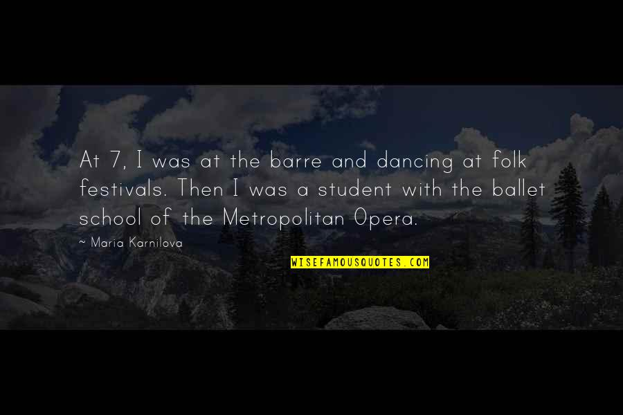 Dancing And Quotes By Maria Karnilova: At 7, I was at the barre and