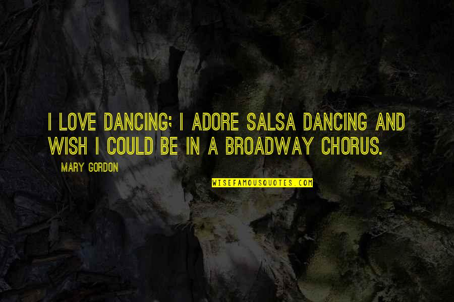 Dancing And Quotes By Mary Gordon: I love dancing; I adore salsa dancing and