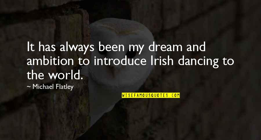 Dancing And Quotes By Michael Flatley: It has always been my dream and ambition