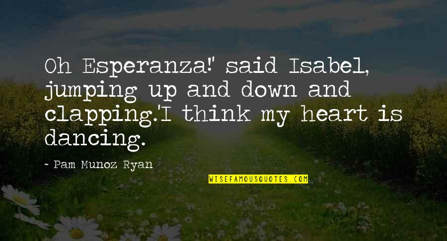 Dancing And Quotes By Pam Munoz Ryan: Oh Esperanza!' said Isabel, jumping up and down