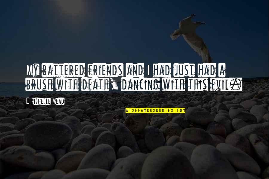Dancing And Quotes By Richelle Mead: My battered friends and I had just had