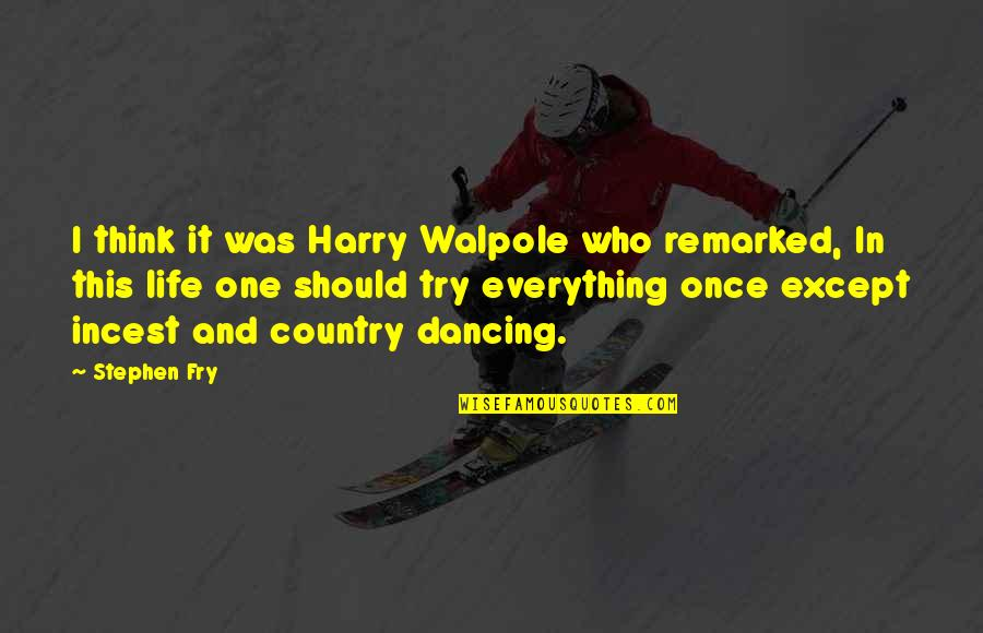 Dancing And Quotes By Stephen Fry: I think it was Harry Walpole who remarked,