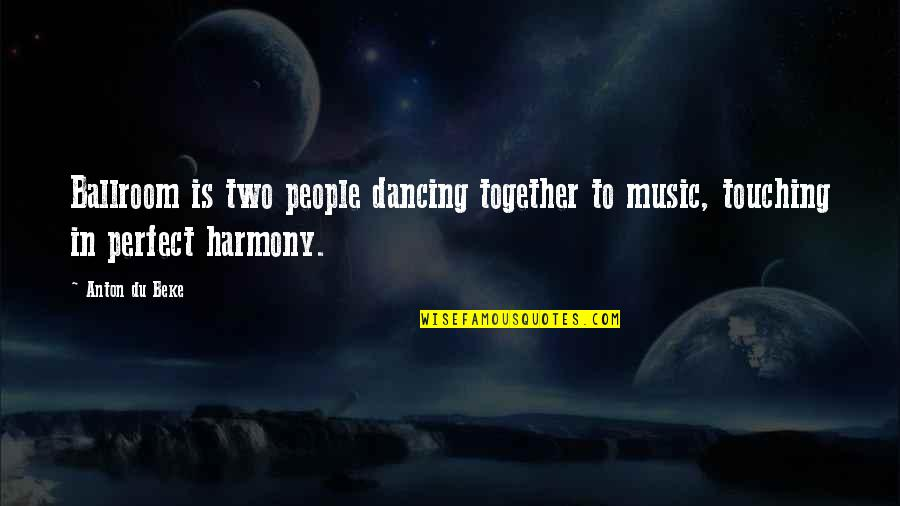 Dancing Together Quotes By Anton Du Beke: Ballroom is two people dancing together to music,