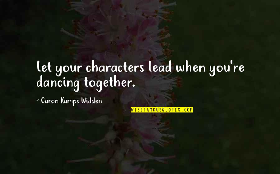 Dancing Together Quotes By Caron Kamps Widden: Let your characters lead when you're dancing together.