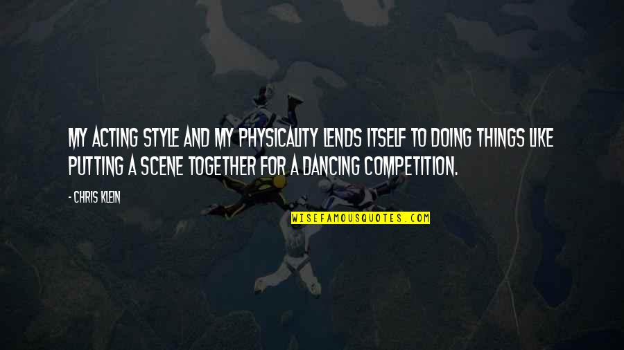 Dancing Together Quotes By Chris Klein: My acting style and my physicality lends itself