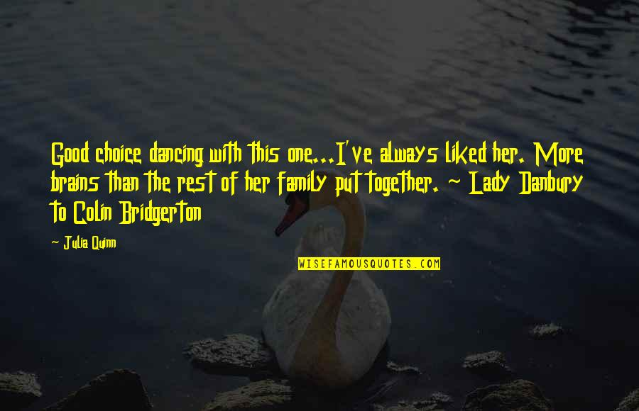 Dancing Together Quotes By Julia Quinn: Good choice dancing with this one...I've always liked