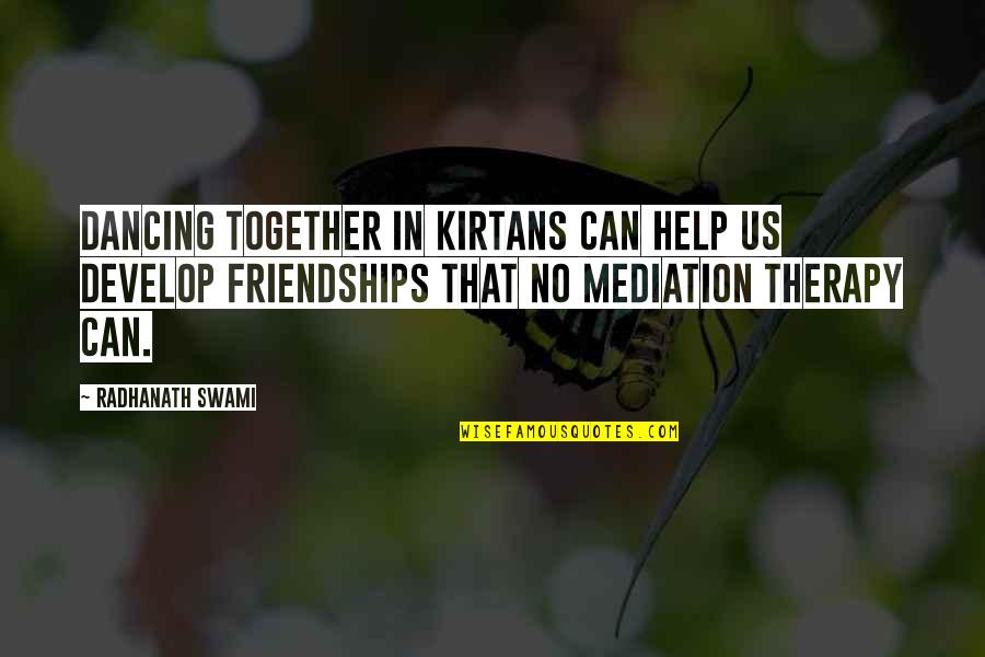 Dancing Together Quotes By Radhanath Swami: Dancing together in kirtans can help us develop