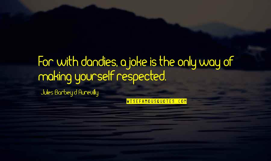 Dandies Quotes By Jules Barbey D'Aurevilly: For with dandies, a joke is the only