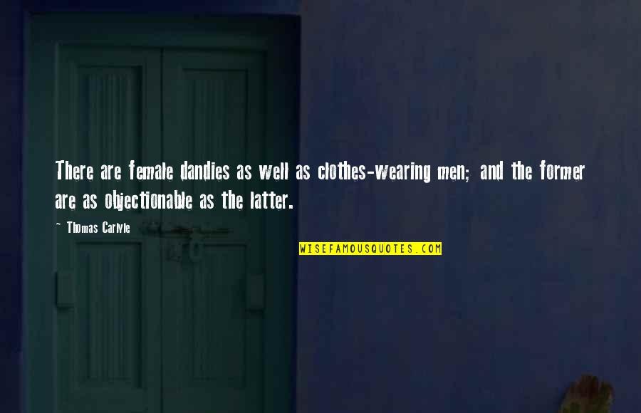 Dandies Quotes By Thomas Carlyle: There are female dandies as well as clothes-wearing