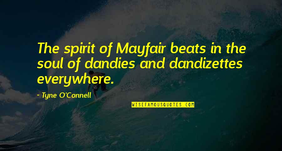 Dandies Quotes By Tyne O'Connell: The spirit of Mayfair beats in the soul
