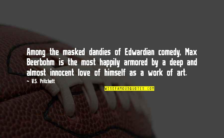 Dandies Quotes By V.S. Pritchett: Among the masked dandies of Edwardian comedy, Max