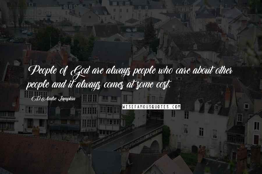 D'Andre Lampkin quotes: People of God are always people who care about other people and it always comes at some cost.