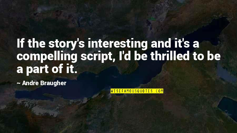 D'andre Quotes By Andre Braugher: If the story's interesting and it's a compelling