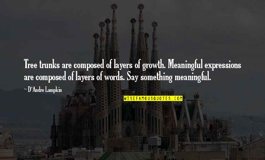 D'andre Quotes By D'Andre Lampkin: Tree trunks are composed of layers of growth.