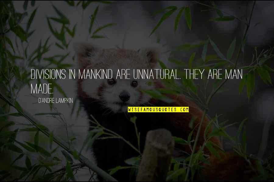 D'andre Quotes By D'Andre Lampkin: Divisions in mankind are unnatural. They are man