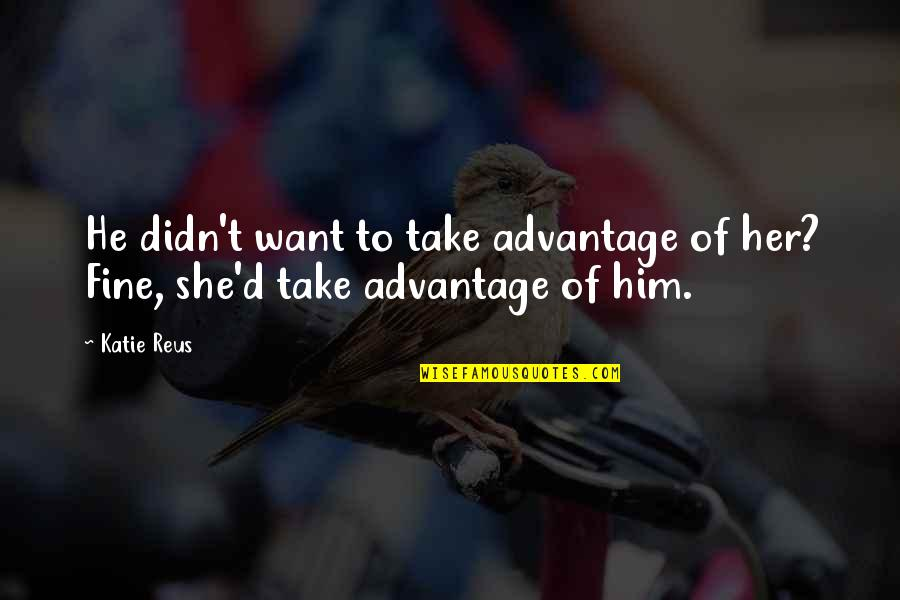 D'andre Quotes By Katie Reus: He didn't want to take advantage of her?